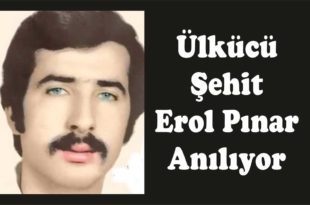Ülkücü Şehit Erol Pınar Anılıyor