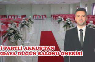 İYİ Partili Akkuş'tan Bedava Düğün Salonu Önergesi