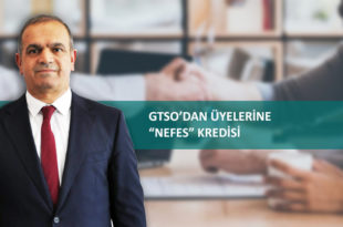 "GTSO'dan KOBİ'lerimize ""Nefes"" Kredisi"