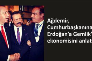 Ağdemir, Cumhurbaşkanına Gemlik'in ekonomisini anlattı