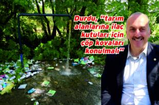 """Durdu, """"tarım alanlarına ilaç kutuları için çöp kovaları konulmalı"""""""