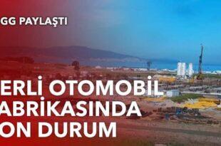 YERLİ OTOMOBİL FABRİKASINDA SON DURUM YAYINLANDI