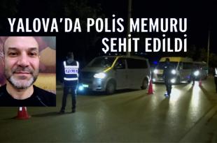 Yalova'da Uygulama noktasından kaçarken polisi şehit ettiler